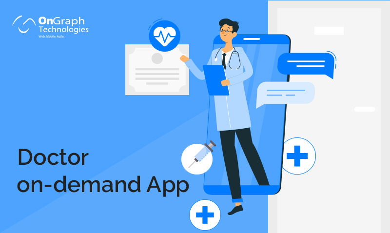How to Build a Doctor on-Demand App – Features, Cost, Benefits etc.