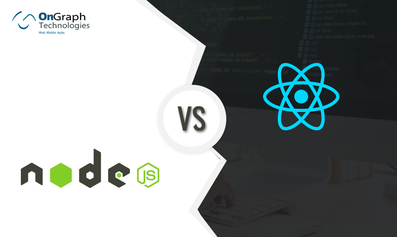 React js vs Node js: Which framework to choose for your next web application?