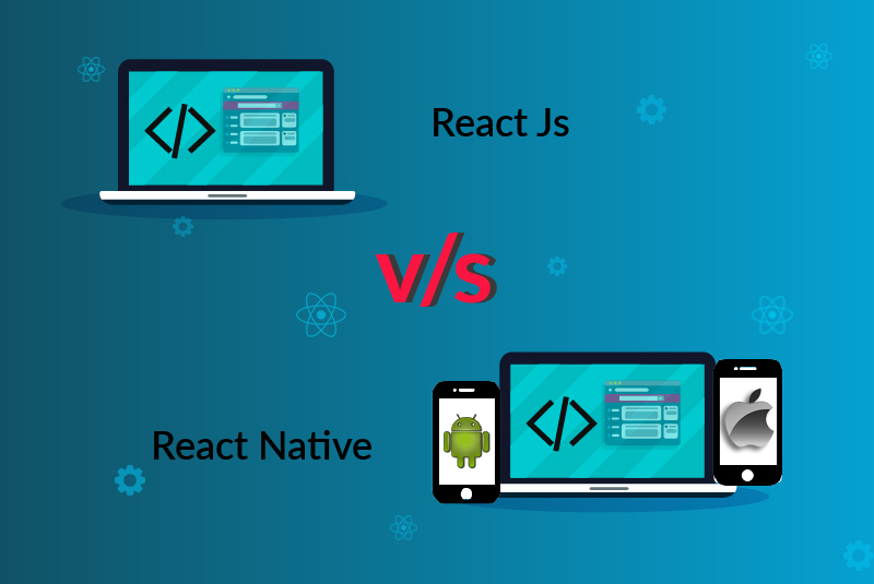 ReactJs Vs React Native:  Which One to Opt in 2021- A Detailed Guide