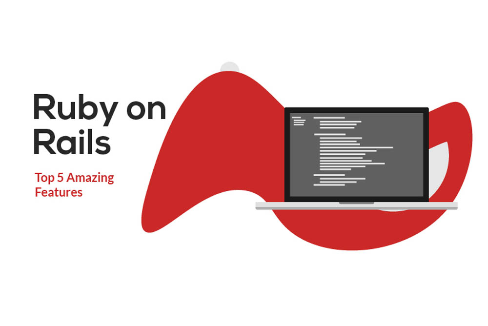 Ruby on Rails for Web Development- Top 5 Amazing Features