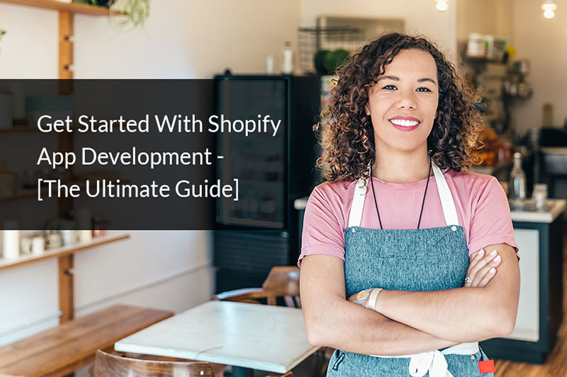 How to Get Started With Shopify App Development – The Ultimate Guide (2021)